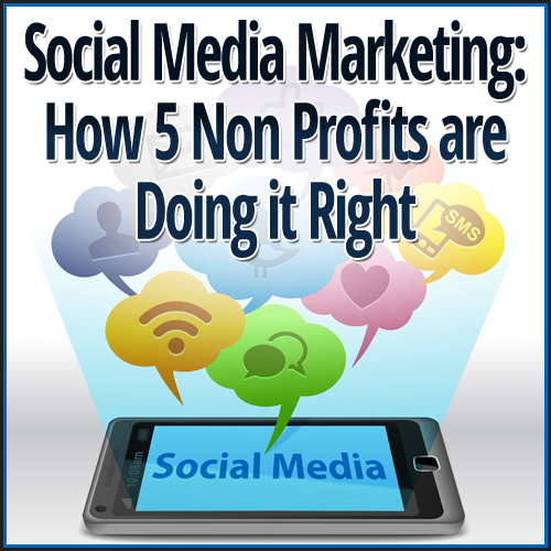 Social Media Marketing: How 5 Non Profits are Doing it Right