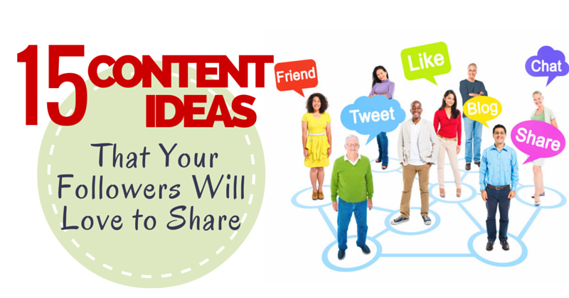 15 Content Ideas That Your Followers Will Love to Share 1 15 Content Ideas That Your Followers Will Love to Share