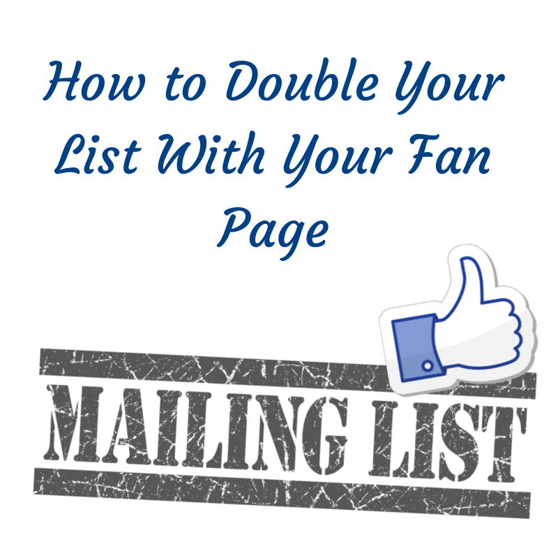 How to Double Your List With Your Fan Page