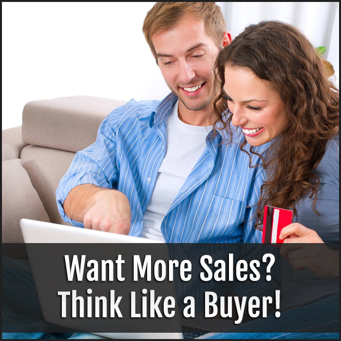 Want More Sales? Think Like a Buyer!