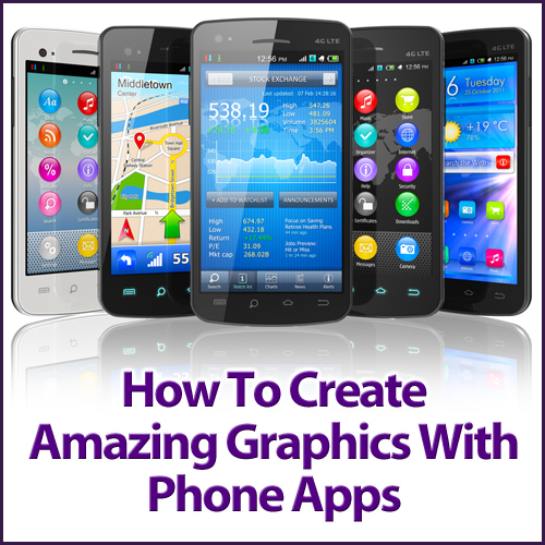 How To Create Amazing Graphics With Phone Apps