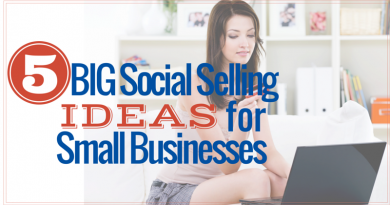 5 Big Social Selling Ideas for Small Businesses