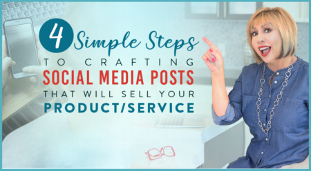 4 Simple Steps To Crafting Social Media Posts That Will SELL Your Product/Service