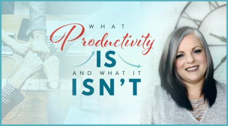 What Productivity IS and What it ISN'T (Theresa)