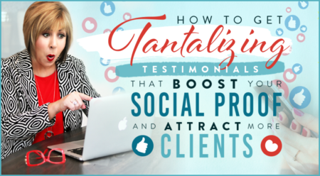 How to Get Tantalizing Testimonials That Boost Your Social Proof and Attract More Clients