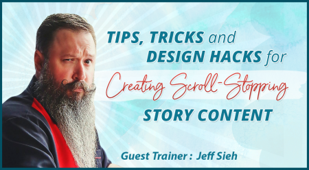 Tips, Tricks and Design Hacks for Creating Scroll-Stopping Story Content