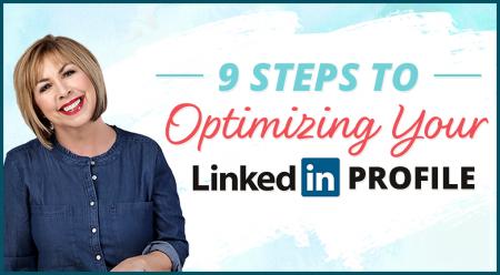 9 Steps to Optimizing Your LinkedIn Profile