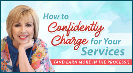 How to Confidently Charge for Your Services (and Earn More in the Process!)