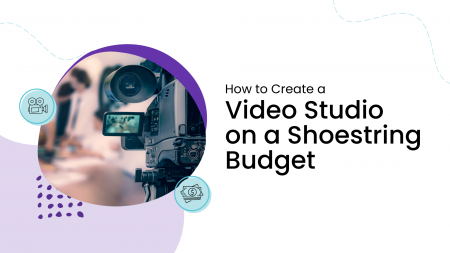 How to Create a Video Studio on a Shoestring Budget