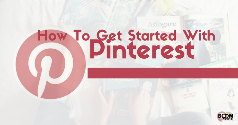 How To Get Started With Pinterest