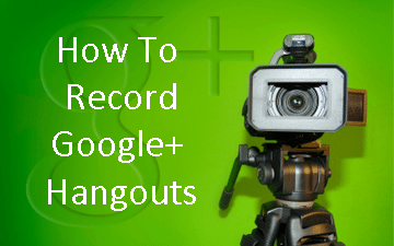 How to Record Google+ Hangouts