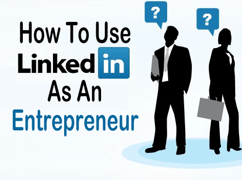 How To Use LinkedIn as an Entrepreneur