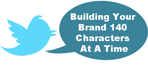 Building Your Brand 140 Characters At A Time