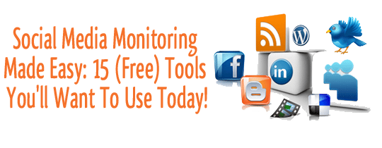 Social Media Monitoring Made Easy: 15 (Free) Tools You'll Want To Use Today!