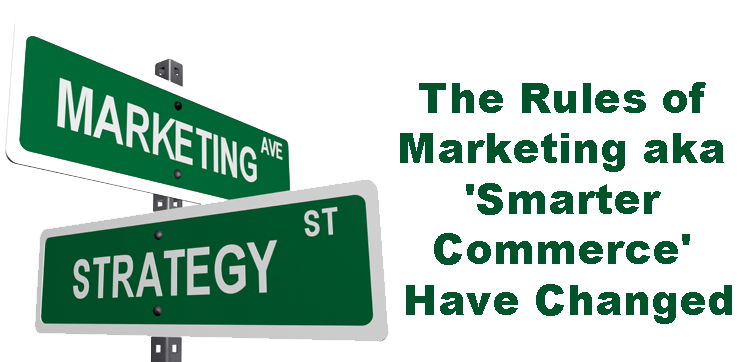 The Rules of Marketing aka 'Smarter Commerce' Have Changed