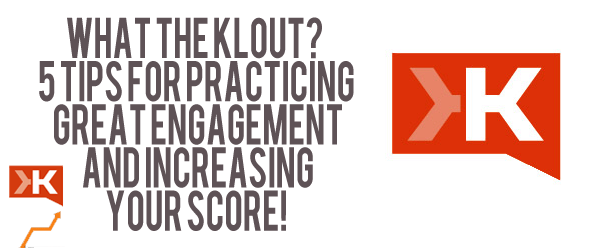 What The Klout?  5 Tips For Practicing Great Engagement (and Possibly Increasing Your Influence)