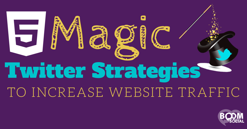 5 Magic Twitter Strategies To Increase Website Traffic