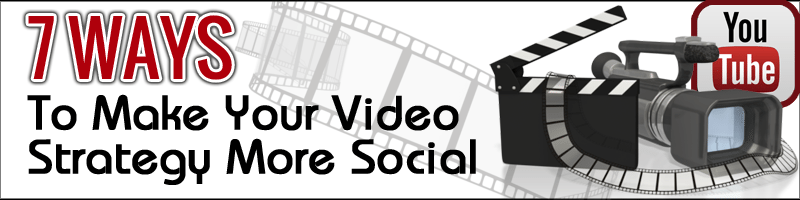 7 Ways to Make Your YouTube Video Strategy More Social