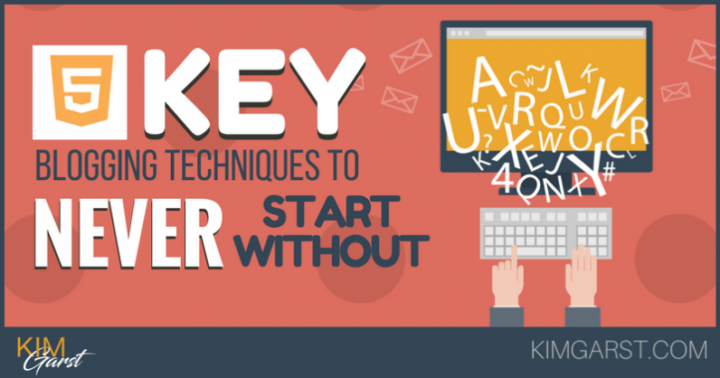 5 Key Blogging Techniques to NEVER Start Without