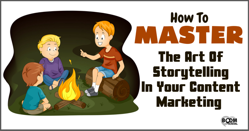 The Art Of Storytelling In Your Content Marketing