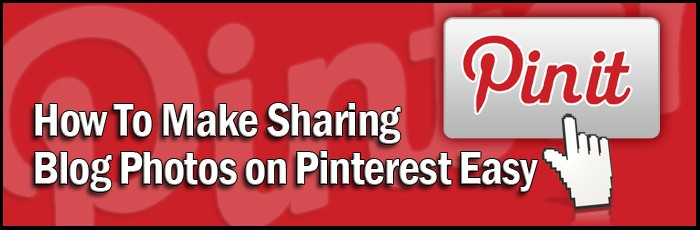 How To Make Sharing Blog Photos on Pinterest Easy