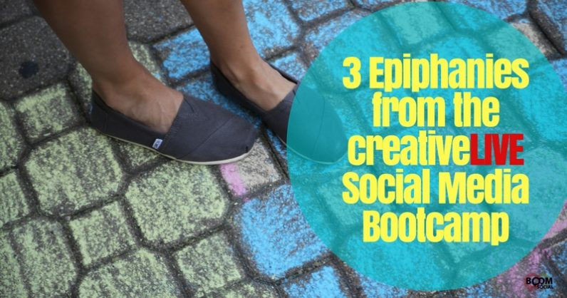 3 Epiphanies from the creativeLIVE Social Media Bootcamp