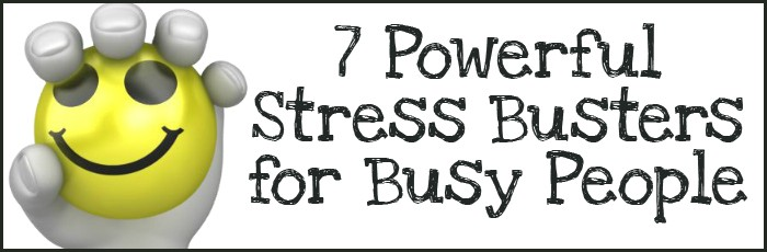 7 Powerful Stress Busters for Busy People