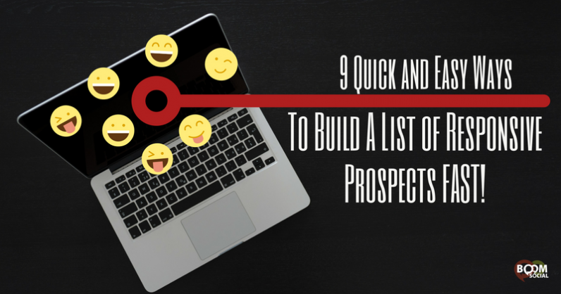 9 Quick and Easy Ways To Build A List of Responsive Prospects FAST!