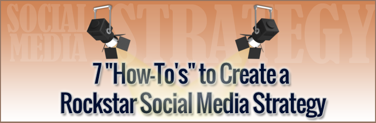 """7 """"How-To's"""" to Create a Rock Star Social Media Strategy"""