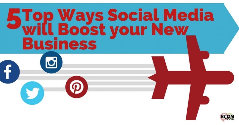 5 Top Ways Social Media will Boost your New Business