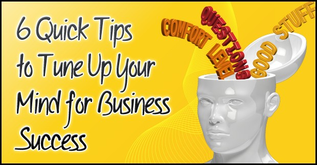 6 Quick Tips to Tune Up Your Mind for Business Success