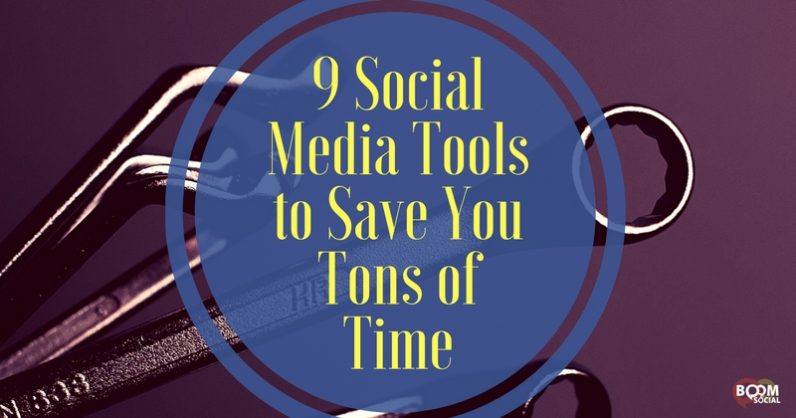 9 Social Media Tools to Save You Tons of Time