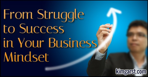 From Struggle to Success in Your Business Mindset