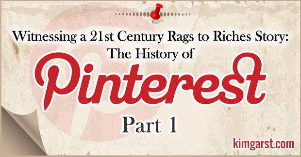 Witnessing a 21st Century Rags to Riches Story: The History of Pinterest