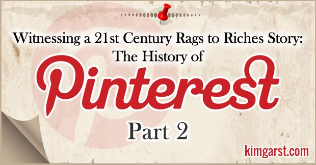 Witnessing a 21st Century Rags to Riches Story: The Evolution of Pinterest Part 2