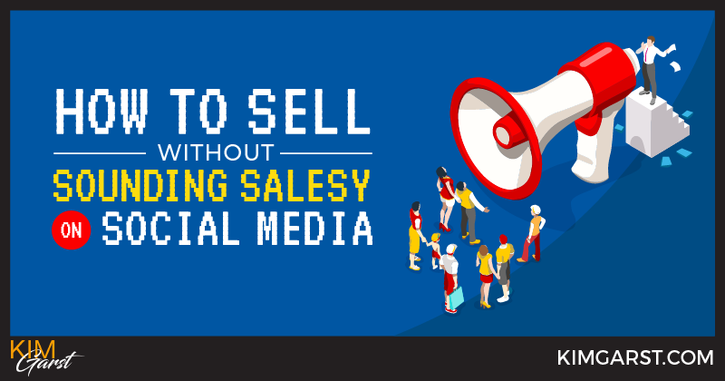 How To Sell Without Sounding Salesy on Social Media