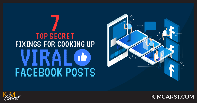 7 Top Secret Fixings For Cooking Up Viral Facebook Posts