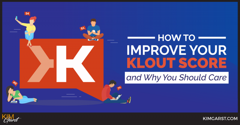 How To Improve Your Klout Score and Why You Should Care