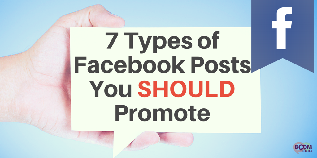 7 Types of Facebook Posts You SHOULD Promote