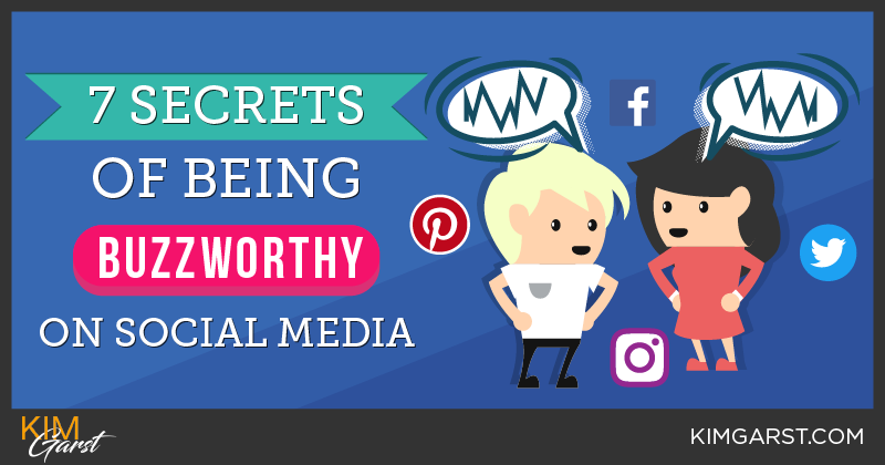 7 Secrets of Being Buzzworthy on Social Media