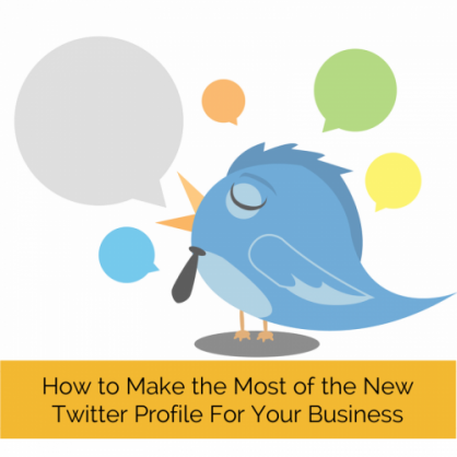 How to Make the Most of the New Twitter Profile For Your Business