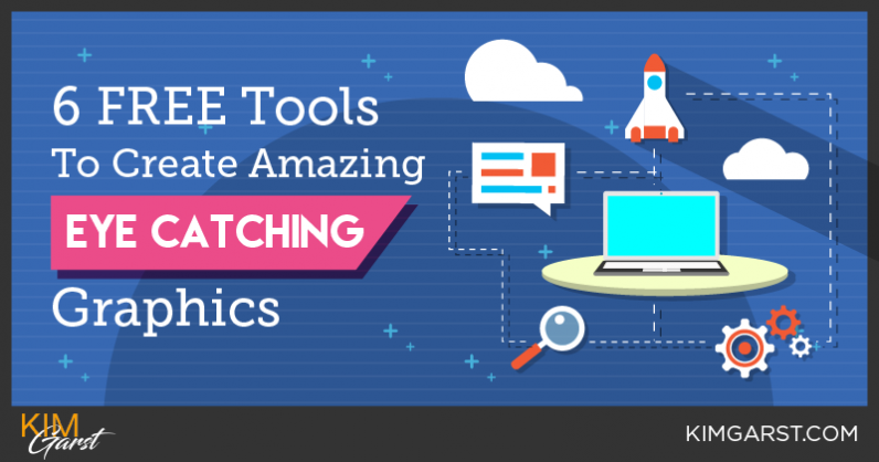 6 FREE Tools To Create Amazing Eye Catching Graphics