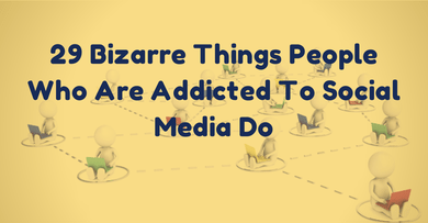 29 Bizarre Things People Who Are Addicted To Social Media Do