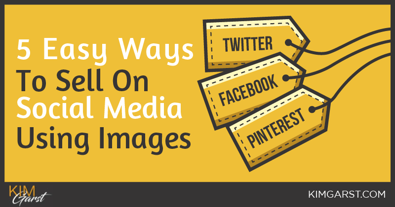5 Easy Ways to Sell On Social Media Using Images