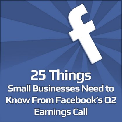 25 Things Small Businesses Need to Know From Facebook's Q2 Earnings Call