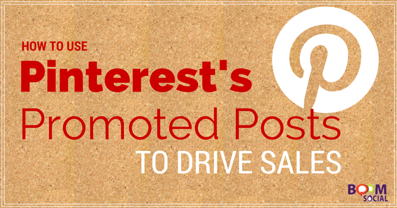How to Use Pinterest's Promoted Posts to Drive Sales