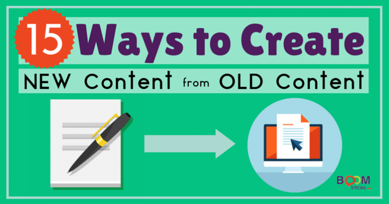 15+ Ways to Create New Content from Old Content