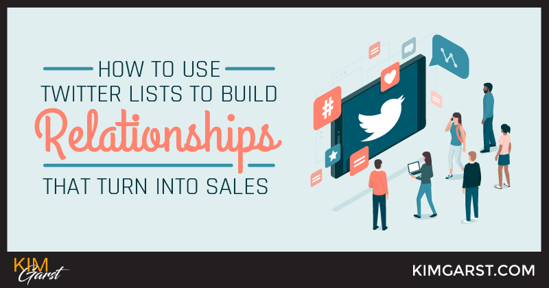 How to Use Twitter Lists to Build Relationships that Turn Into Sales