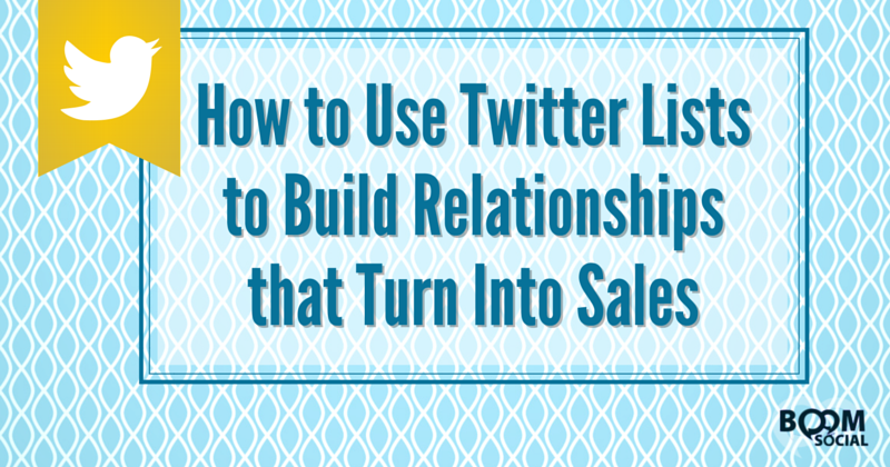 How to Use Twitter Lists to Build Relationships that Turn Into Sales - Kim Garst