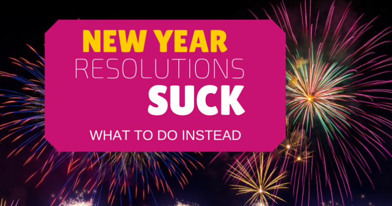 New Year Resolutions SUCK!